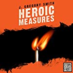 Heroic Measures | J. Gregory Smith