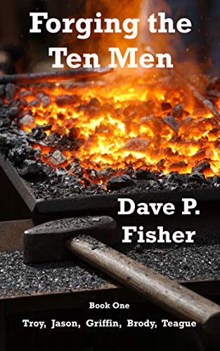 Forging the Ten Men - Book One: Prequel to the Ten Men of Courage trilogy by [Fisher, Dave  P.]