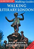 Walking Literary London: 25 Original Walks Through London's Literary Heritage (Globetrotter Walking Guides)