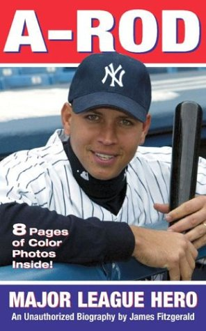A-Rod: American Hero: An Unauthorized Biography -