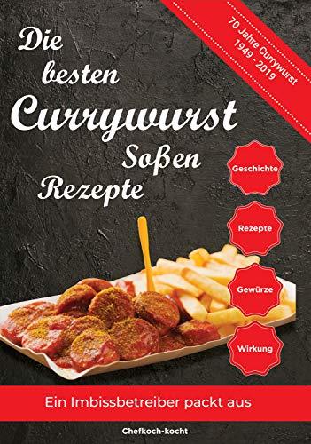 Die besten Currywurst Soßen Rezepte: 70 Jahre Currywurst (1949-2019) - Ein Imbissbetreiber packt aus (German Edition) by Chefkoch- kocht