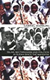 Sudan : Islam, Sectarianism, and Politics since the Mahdiyya, Warburg, Gabriel, 0299182908