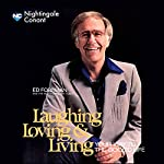 Laughing, Loving and Living: Your Way to the Good Life | Ed Foreman
