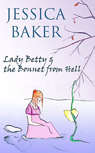 Lady Betty and the Bonnet from Hell: A Regency Romp