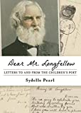 img - for Dear Mr. Longfellow: Letters to and from the Children's Poet book / textbook / text book