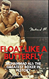 FLOAT LIKE A BUTTERFLY: Muhammad Ali: The Greatest Boxer In History