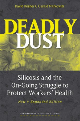 Deadly Dust: Silicosis and the On-Going Struggle to Protect Workers' Health (Conversations In Medicine And Society)