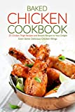 Baked Chicken Cookbook: 25 Chicken Thigh Recipes and Breasts Recipes to Your Delight - Even Some Delicious Chicken Wings