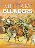 More Military Blunders, Geoffrey Regan, 1844427102
