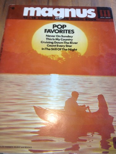 (#6 MAGNUS MUSIC LIBRARY 12-16 CHORD ORGAN MUSIC BOOK POP FAVORITES NEVER ON SUNDAY;THIS IS MY COUNTRY;CRUISING DOWN THE RIVER;COUNT EVERY STAR;IN THE STILL OF THE NIGHT.)