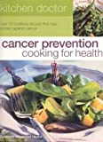 Cancer Prevention Cooking for Health, The Southwater Editors, 1842159194
