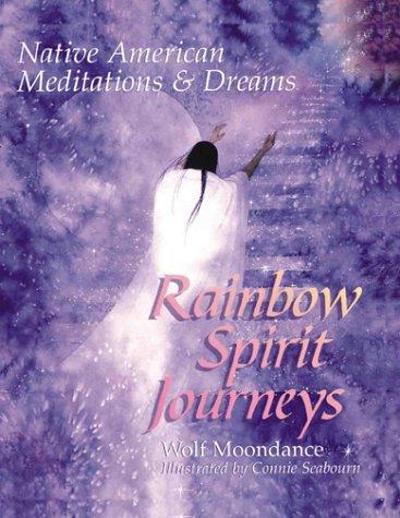 Rainbow Spirit Journeys: Native American Meditations and Dreams