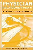 Physician Relations Today : A Model for Growth, Burr, Shelly, 159196704X
