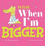 Maybe When I'm Bigger, Christianne C. Jones, 1404861688