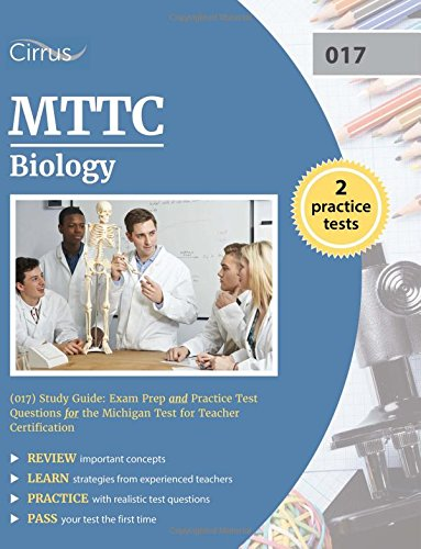 MTTC Biology (017) Study Guide: Exam Prep and Practice Test Questions for the Michigan Test for Teacher Certification