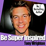 Be Super Inspired | Tony Wrighton