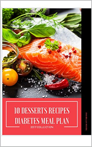 Diabetes Meal Plan - 10 Desserts Recipes by Anabella Mayra