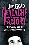 The Headache Factory: True Tales of Online Obsession and Madness