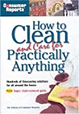 How to Clean and Care for Practically Anything, The Editors of Consumer Reports, 0890439656