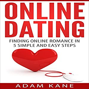 Online Dating: Finding Online Romance in 5 Simple and Easy Steps Audiobook