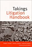 Takings Litigation Handbook : Defending Takings Challenges to Land Use Regulations, Kendall, Douglas and Dowling, Timothy, 0964790815