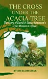 img - for The Cross Under the Acacia Tree: The Story of David & Eunice Simonson's Epic Mission in Africa book / textbook / text book
