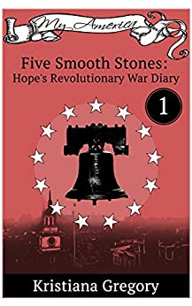 Five Smooth Stones: Hope's Revolutionary War Diary #1 (Hope's Revolutionary War Diaries) by [Gregory, Kristiana]