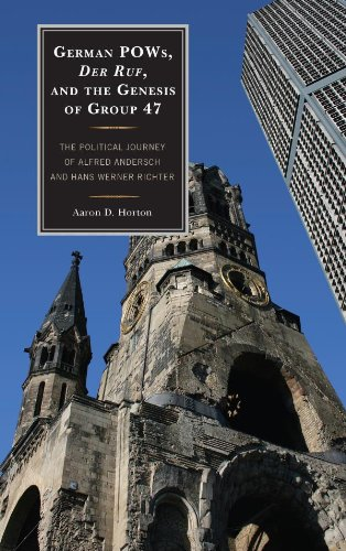 German POWs, Der Ruf, and the Genesis of Group 47: The Political Journey of Alfred Andersch and Hans Werner Richter