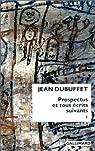 Prospectus et tous écrits suivants, tome 1 par Dubuffet