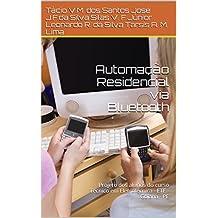 Automação Residencial via Bluetooth: Projeto dos alunos do curso Técnico em Eletrotécnica - ETE - Goiana - PE (Portuguese Edition)