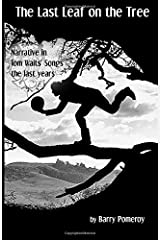 The Last Leaf on the Tree: Narrative in Tom Waits' Songs - the last years (Tom Waits' Music to Stories) Paperback