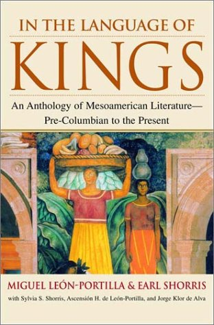 In the Language of Kings: An Anthology of Mesoamerican Literature, Pre-Columbian to the Present by W W Norton & Co Inc