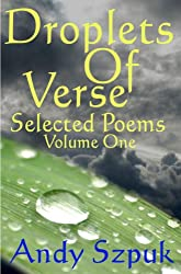 Droplets of Verse, Volume One (Selected Poems Book 1)