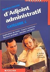 Réussir le concours d'adjoint administratif Catégorie C : Explication de texte, courts exercices, épreuve pratique, annales corrigées