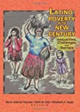 Latino Poverty in the New Century : Inequalities, Challenges and Barriers, Vidal de Haymes, Maria and Kilty, Keith M., 0789011603