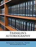 Franklin's Autobiography, Benjamin Franklin and Frank Woodworth Pine, 1177883228
