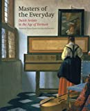 Masters of the Everyday: Dutch Artists in the Age of Vermeer