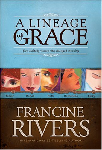 A Lineage of Grace- Unveiled: Tamar / Unashamed: Rahab / Unshaken: Ruth / Unspoken: Bathsheba / Unafraid: Mary by Tyndale House Publishers
