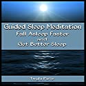 Guided Sleep Meditation: Fall Asleep Faster and Get Better Sleep Speech by Twyla Paris Narrated by Deanna Sanders