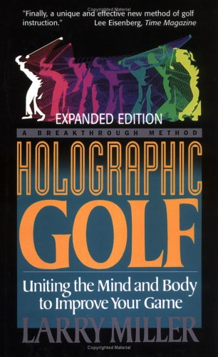 Read Online Holographic Golf: Uniting The Mind And Body To Improve Your Game ebook
