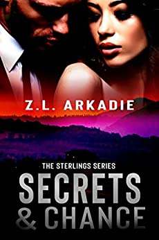 Secrets & Chance (The Sterlings Series Book 1) by [Arkadie, Z.L.]