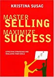 Master Selling, Maximize Success, Kristina Susac, 0811845435