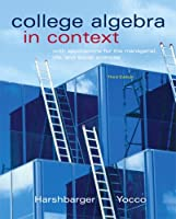 College Algebra in Context with Applications for the Managerial, Life, and Social Sciences (3rd Edition)