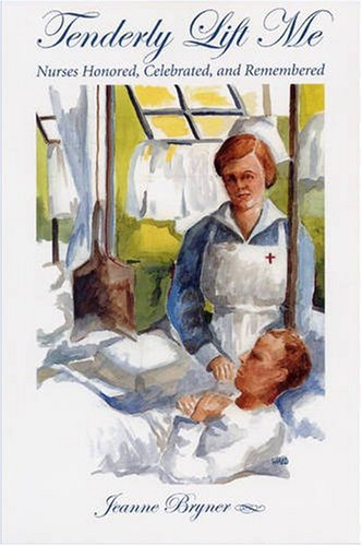 Tenderly Lift Me: Nurses Honored, Celebrated, and Remembered (Literature & Medicine) ebook