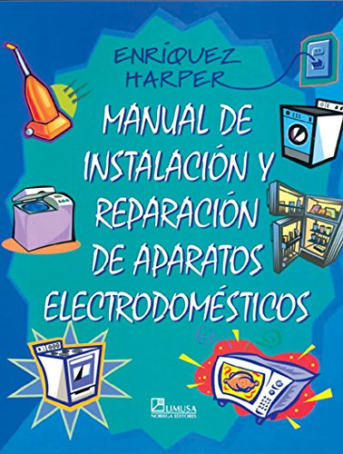 Manual de instalacion y reparacion de aparatos electrodomesticos / Manual of Small Appliance Repair (Spanish Edition)