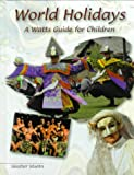 img - for World Holidays: A Watts Guide for Children (Watts Reference) book / textbook / text book