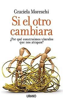 Si el otro cambiara (Spanish Edition) by [Moreschi, Graciela]