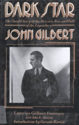 Dark Star: The Untold Story of the Meteoric Rise and Fall of Legendary Silent Screen Star John Gilbert