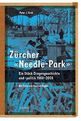 Zürcher 'Needle-Park': Ein Stück Drogengeschichte und -politik, 1968-2008 by Peter Grob (2009-11-11)