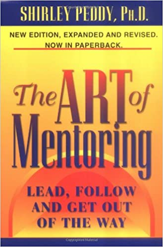 Art of Mentoring: Lead, Follow and Get Out of the Way